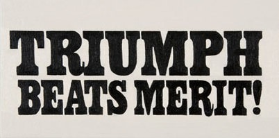 Triumph Beats Merit!
